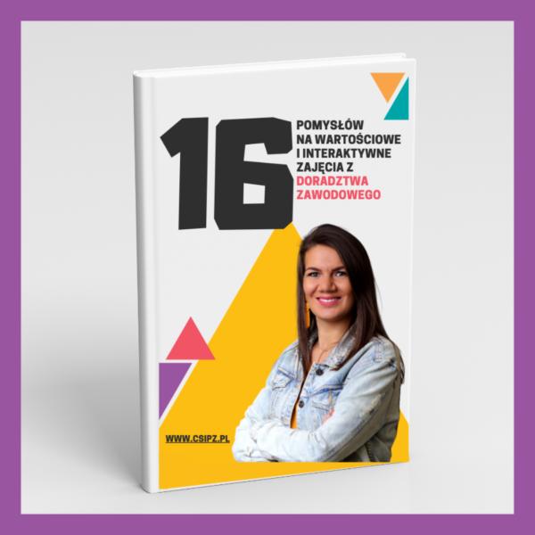 16 pomysłów na wartościowe i interaktywne zajęcia z doradztwa zawodowego