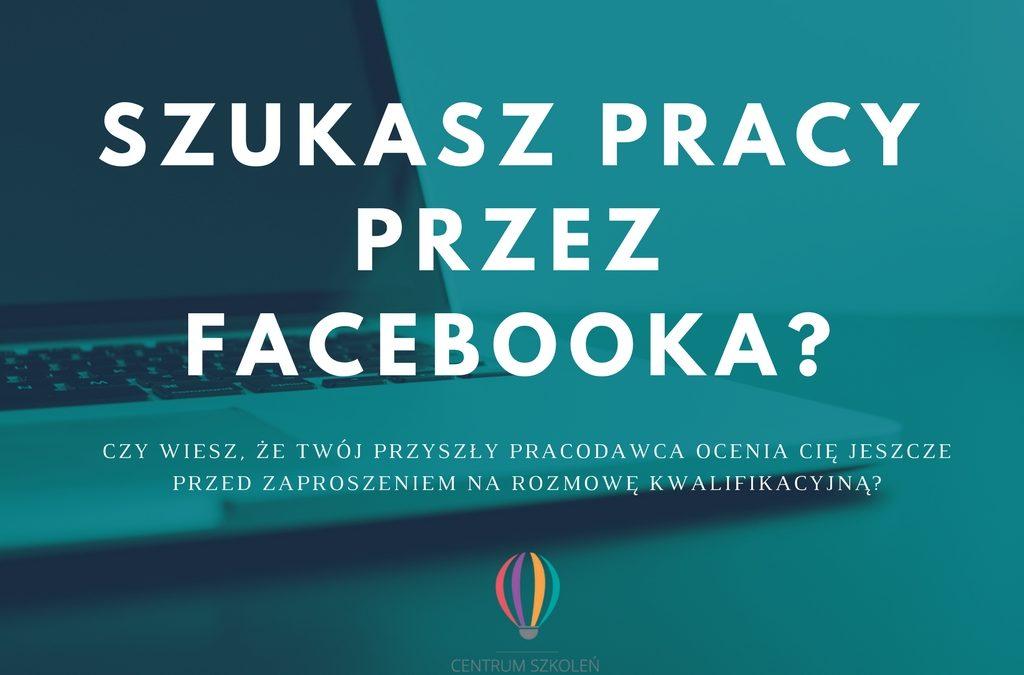 Szukasz pracy za pomocą Facebooka?