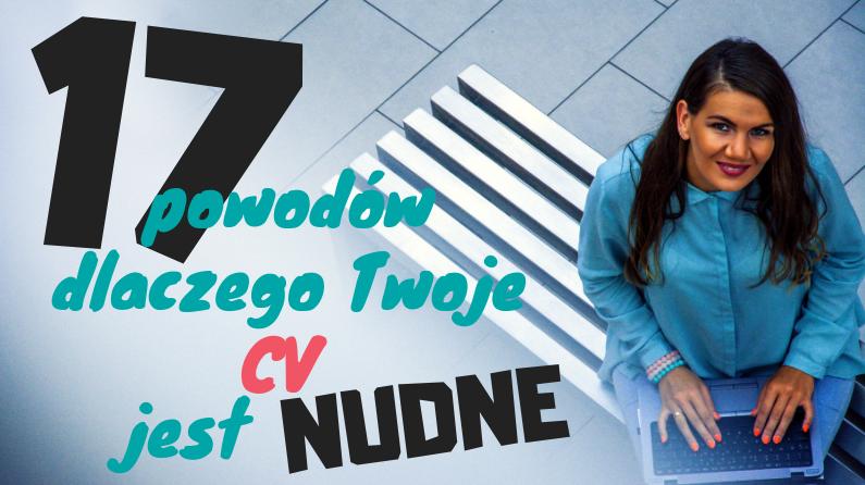 17 powodów dlaczego Twoje CV jest NUDNE